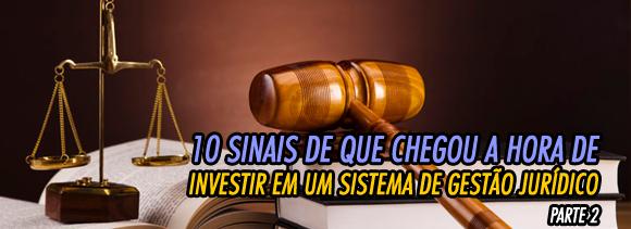 10 sinais que chegou a hora de você investir em um sistema de gestão jurídico - Parte 2
