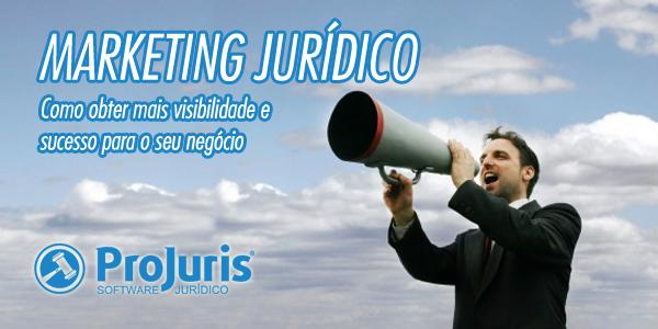 Marketing Jurídico: Como obter mais visibilidade e sucesso para o seu negócio