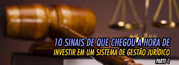 10 sinais que chegou a hora de você investir em um sistema de gestão jurídico - Parte 1 - advogados autonomos