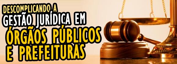 Como descomplicar a gestão jurídica em órgãos públicos e prefeituras?