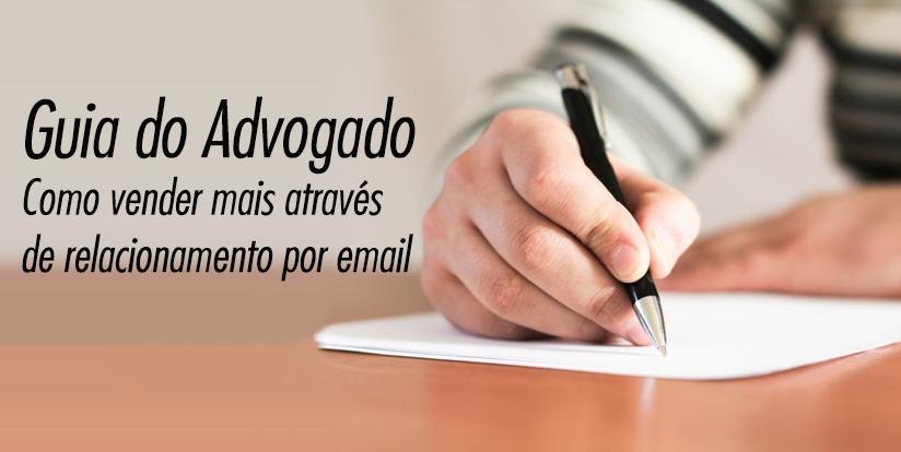 Guia do Advogado: Como vender mais através de relacionamento por email - para advogados autônomos e escritórios