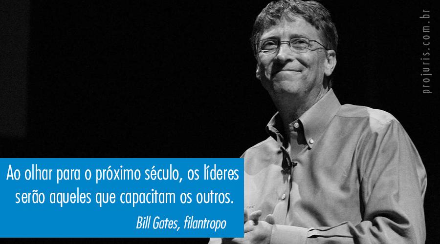 """""""Ao olhar para o próximo século, os líderes serão aqueles que capacitam os outros"""". - Bill Gates, filantropo."""