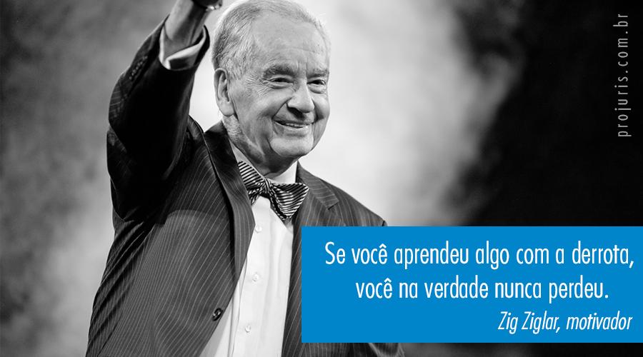 """""""Se você aprendeu algo com a derrota, você na verdade nunca perdeu"""". - Zig Ziglar, motivador."""