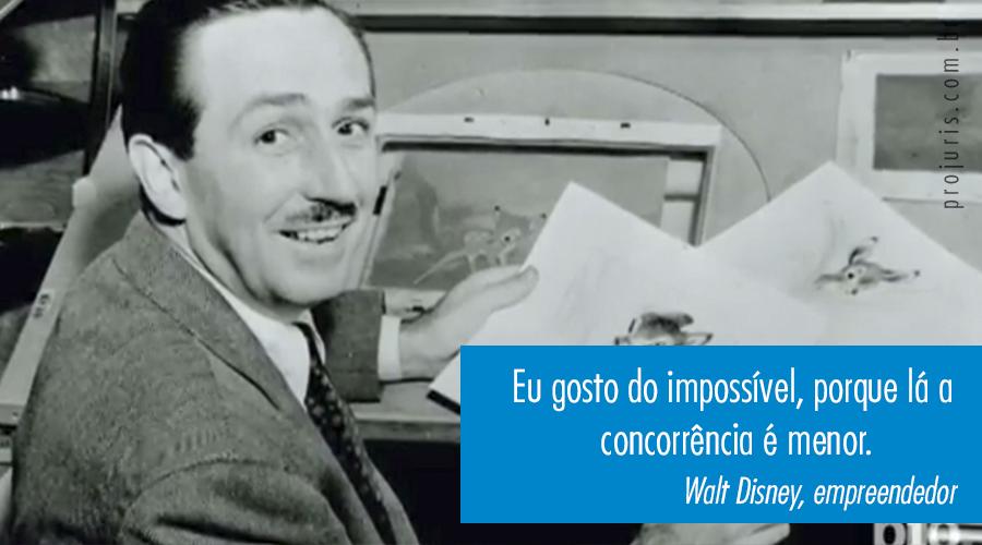 """""""Eu gosto do impossível, porque lá a concorrência é menor"""". - Walt Disney, empreendedor."""