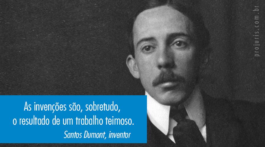 """""""As invenções são, sobretudo, o resultado de um trabalho teimoso"""". - Santos Dumont, inventor."""