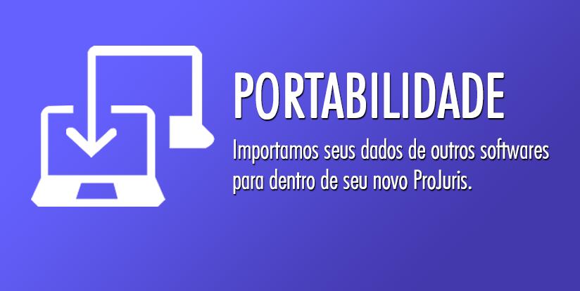 Portabilidade: Importamos dados de outros softwares para seu ProJuris