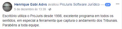 Henrique Gabi Advs: Escritório utiliza o ProJuris desde 1998, excelente programa em todos os sentidos, em especial a ferramenta que captura o andamento dos Tribunais. Parabéns a toda equipe.
